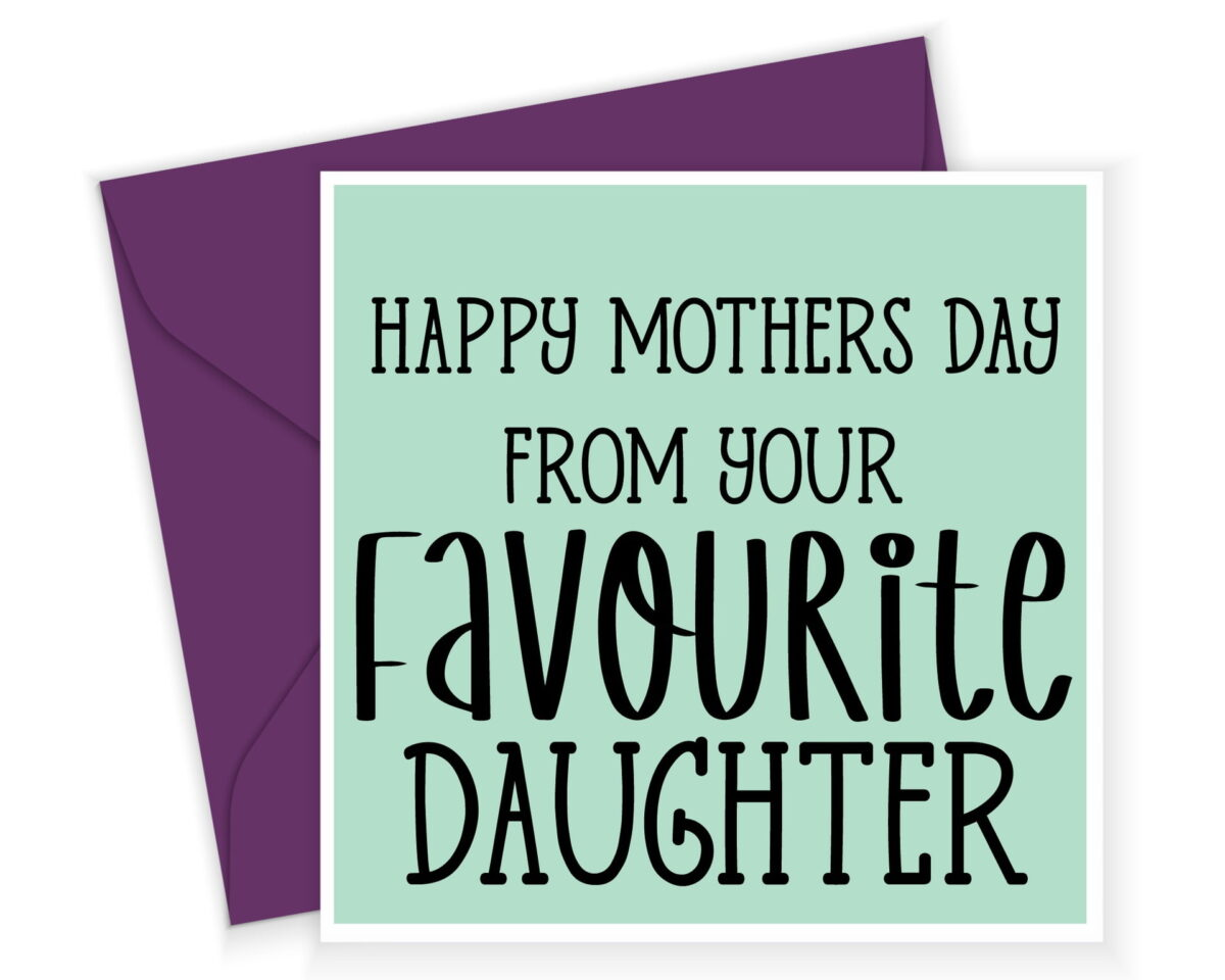 Happy Mothers Day Favourite Daughter Card