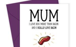 Mum Love you more than Bacon Card