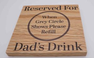 Reserved for Dads Drink Solid Oak Coaster