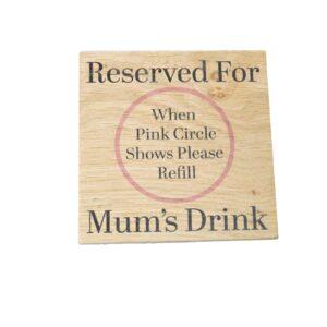 Reserved for Mums Drink Solid Oak Coaster